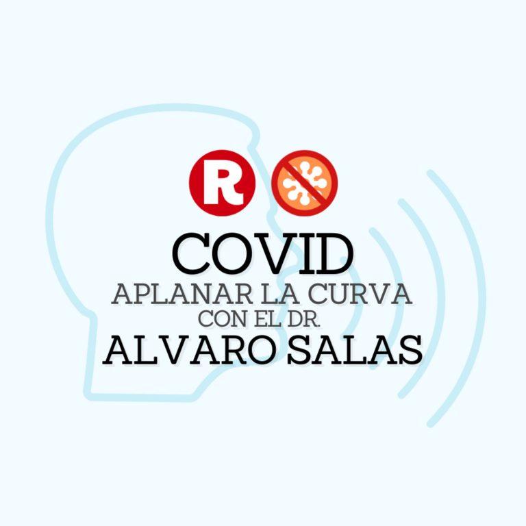 COVID-19 con el Dr. Alvaro Salas – Aplanar la curva