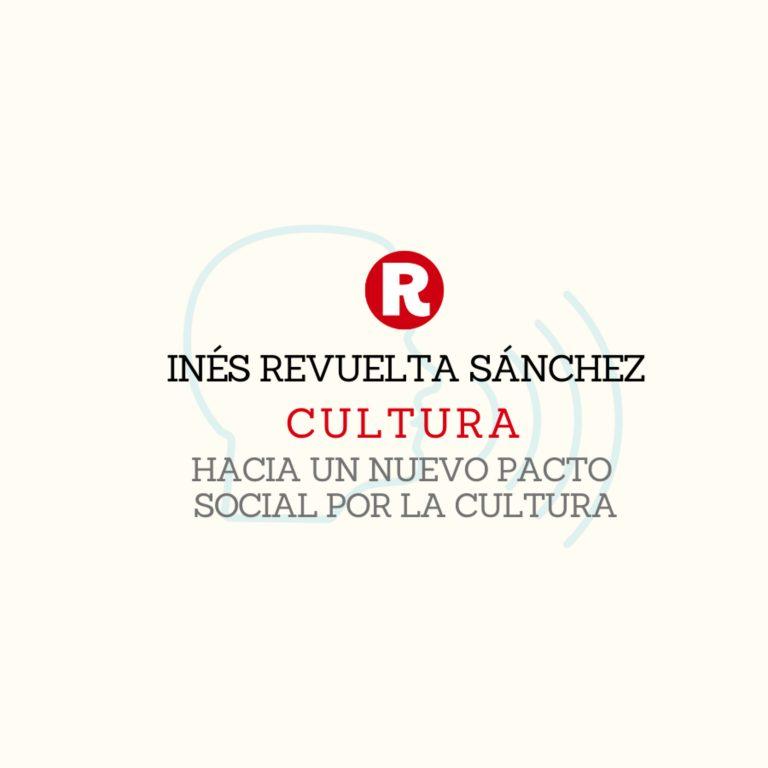 Inés Revuelta Sánchez: Hacia un nuevo Pacto Social por la Cultura