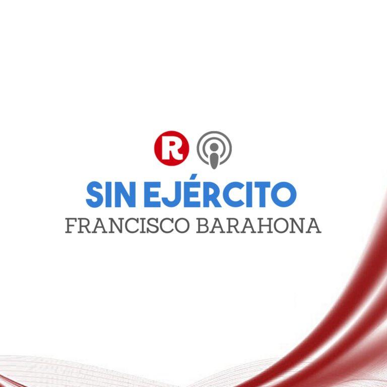 Francisco Barahona: Sin ejército